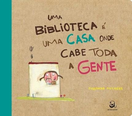 Uma biblioteca é uma casa onde cabe toda gente (autora Mafalda Milhões, editora Abacatte)