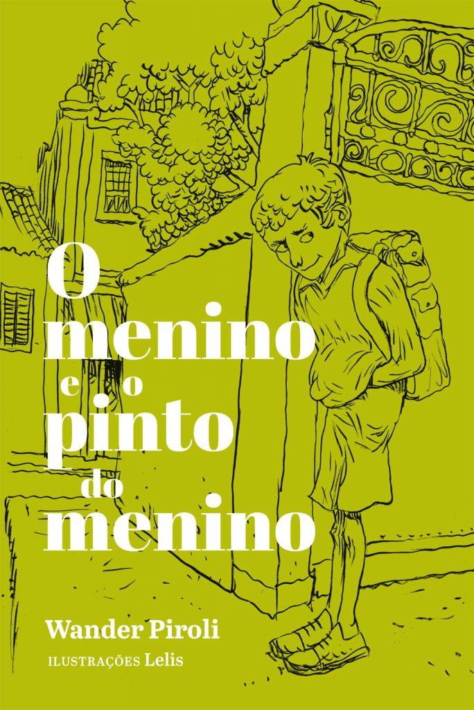 O menino e o pinto do menino (escritor Wander Piroli, ilustrações Lelis, editora SESI-SP)
