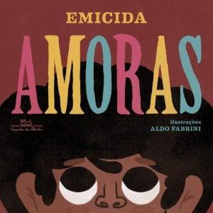 Amoras (escritor Emicida, ilustrações Aldo Fabrini, editora Companhia das Letrinhas)
