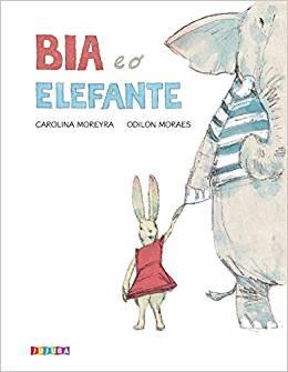 Bia e o elefante (autora Carolina Moreyra, ilustrador Odilon Moraes, editora Jujuba)