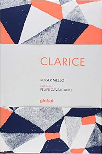 Grandes nomes da literatura infantil. Clarice. Autor: Roger Mello Ilustrador: Felipe Cavalcante Editora: Global