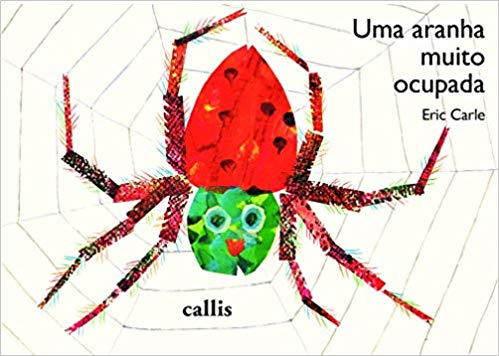 Grandes nomes da literatura infantil. Uma Aranha muito ocupada Autor: Eric CarleEditora: Callis