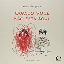 Quando você não está aqui. Autora: María Hergueta Tradutora: Márcia Leite Editora: Pulo do Gato