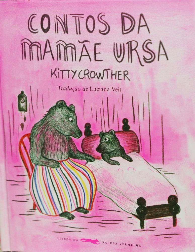 Grandes nomes da literatura infantil. Contos da mamãe ursa. Autora: Kitty Crowther Tradutora: Luciana Veit Editora: Livros da Raposa Vermelha