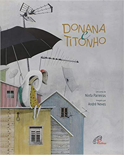 Escritora: Ninfa Parreiras Ilustrador: André Neves Editora: Paulinas