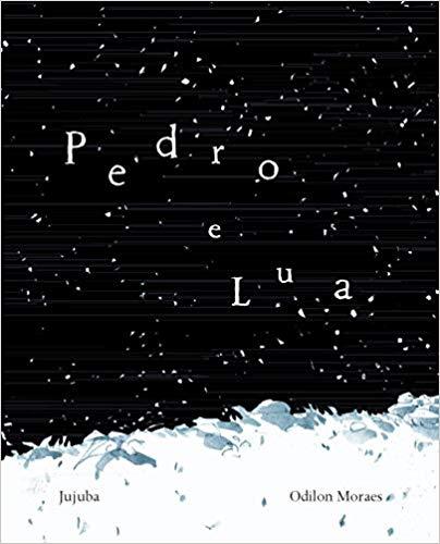 Pedro e a Lua (autor Odilon Moraes, editora Jujuba)