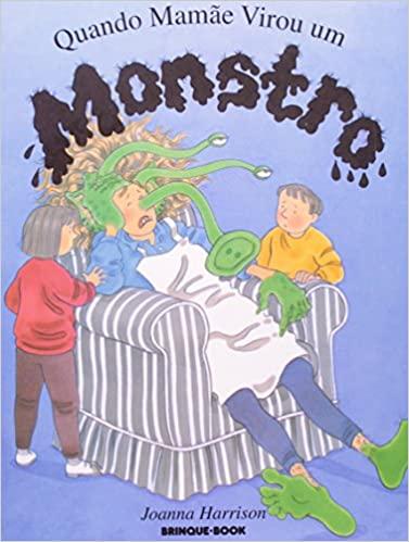 História infantil sobre as mães - e-book infantil: capa do livro Quando mamãe virou um monstro. Joanna Harrison. Gilda de Aquino. Editora Brinque-book
