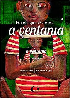 Livros para crianças de 9 a 12 anos amarem ler: foi ele que escreveu a ventania. Rosana Rios Ilustrador Mauricio Negro