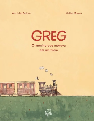 leitura em família: greg, o menino que morava em um trem. Odilon Moraes. Ana Luiza Badaró