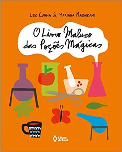 Livros que incentivam a criatividade doas crianças de 6 a 8 anos: o livro maluco das poções magicas. Leo Cunha. Mariana Massarani