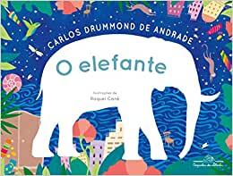 livros infantis para a leitura: O elefante (escritor Carlos Drummond de Andrade, ilustradora Raquel Cané, editora Companhia das Letrinhas)
