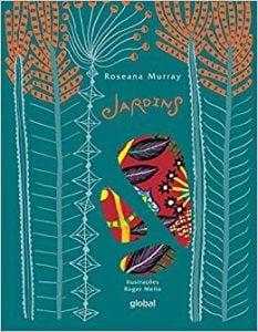 Jardins (escritora Roseana Murray, ilustrador Roger Mello, editora Global)