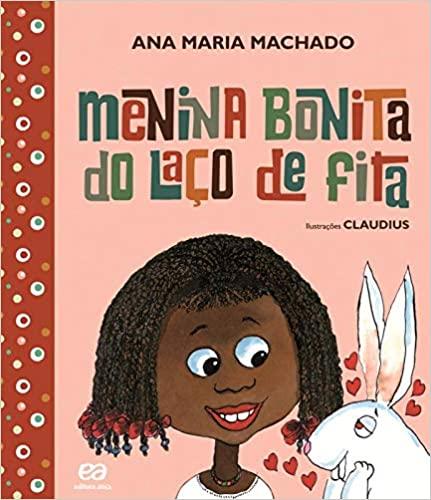 Livros da Ana Maria Machado: Menina bonita do laço de fita. Ana Maria Machado