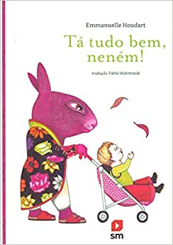 Ta tudo bem, neném (autora Emmanuelle Houdart, tradutor Fabio Weintraub, editora SM)