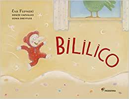 Bililico (escritoras Eva Furnari, Denize Carvalho e Sonia Dreyfuss, ilustradora Eva Furnari, editora Moderna)