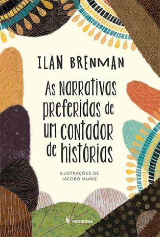 As narrativas preferidas de um contador de histórias (escritor Ilan Brenman, ilustrador Jácobo Muñiz, editora Moderna)