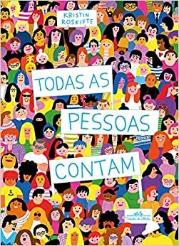 Presente para o dia das crianças: Todas as pessoas contam (autora Kristin Roskifte, tradutora Kristin Lee Garrubo, editora Companhia das Letrinhas)