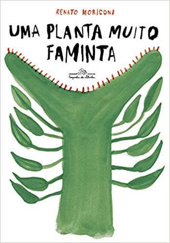 Livros de tirar o fôlego. Capa do livro Uma planta muito faminta do autor Renato Moriconi
