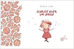 Livros sobre amizade. Clarice quer um amigo da escritora Graça Lima