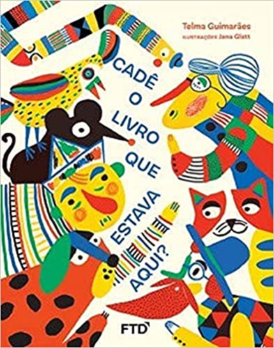 livros infantis para a leitura: Cadê o livro que estava aqui? (escritora Telma Guimarães, ilustradora Jana Glatt, editora FTD)