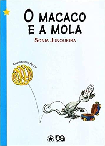 Pequenos leitores: o macaco e a mola Sonia Junqueira e Alcy
