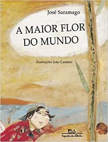 Livros para crianças de 8 anos amarem ler: A maior flor do mundo do José Saramago
