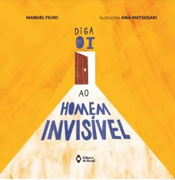 Diga oi ao homem invisível (escrito Manuel Filho, ilustrações Ana Matsusaki, Editora do Brasil)