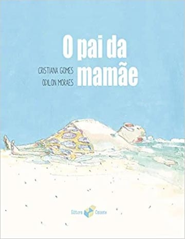 O pai da mamãe (escritora Cristiana Gomes, ilustrações Odilon Moraes, editora Caixote)