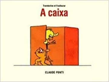 A caixa (escritor Claude Ponti, tradução Zeca Baleiro, editora FTD)