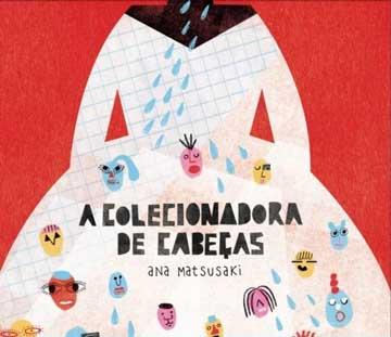 A colecionadora de cabeças (autora Ana Matsusaki,Editora do Brasil)