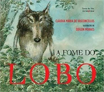 A fome do lobo (escritora Cláudia Vaconcellos, ilustrações Odilon Moraes, editora Iluminuras)