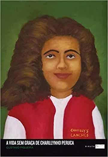 A vida sem graça de Charllynho Peruca (autor Gustavo Piqueira, editora Biruta)