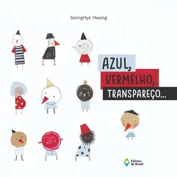 Azul, vermelho, transpareço… (autora SeongHye Hwang,Editora do Brasil)