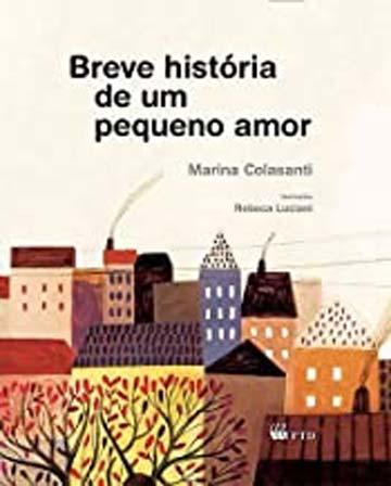 Breve história de um pequeno amor (escritora Marina Colasanti, ilustrações Rebeca Luciani, editora FTD)