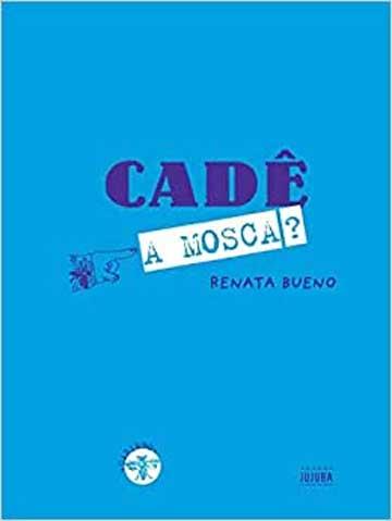 Cadê a mosca (autora Renata Bueno, editora Jujuba)