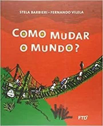 Como mudar o mundo? (escritora Stela Barbieri, ilustrações Fernanda Vilela, editora FTD)