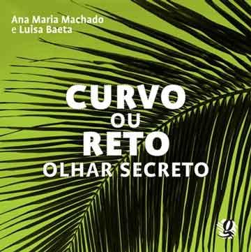 Livros Ana Maria Machado: capa do livro Curvo ou reto, olhar secreto - histórias da Ana Maria Machado e Luisa Baeta