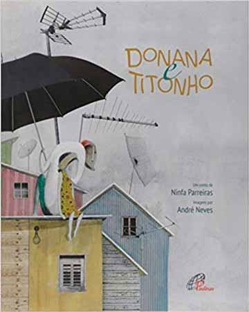 Donana e Titonho (escritora Ninfa Parreiras, ilustrações André Neves, editora Paulinas)