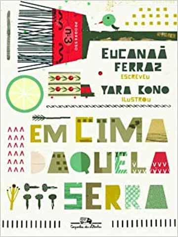 Em cima daquela serra (escritor Eucanaã Ferraz, ilustrações Yara Kono, editora Companhia das Letrinha)