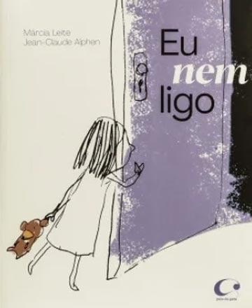 Eu nem ligo (escritora Márcia Leite, ilustrações Jean-Claude Alphen, editora Pulo do Gato)