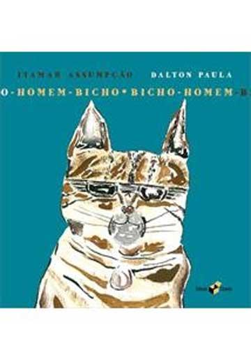 Livros infantis que você precisa conhecer. Homem- bicho, bicho-homem. Itamar Assumpção e Dalton Paula