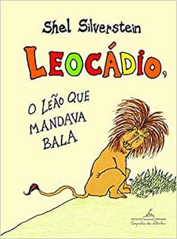 Histórias de animais: Capa do livro Leocádio, o leão que mandava bala do Shel Silverstein, editora Companhia das Letras