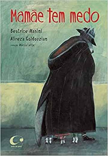 Mamãe tem medo (escritora Beatrice Masini, ilustrações Alizera Goldouzian, editora Pulo do Gato)