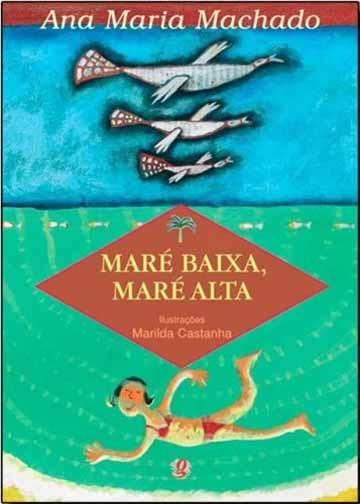 Livros Ana Maria Machado: Capado livro Maré baixa, maré alta da autora Ana Maria Machado e Marilda Castanha da editora Global