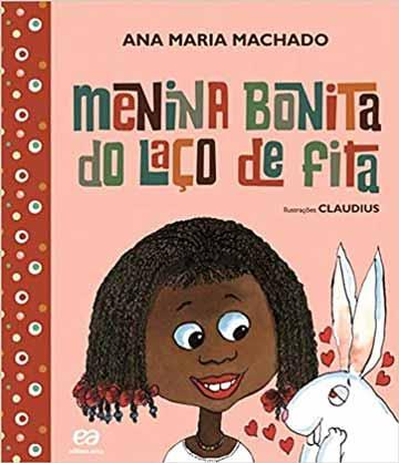 Livros da Ana Maria Machado: capa do livro Menina bonita do laço de fita da autora e escritora Ana Maria Machado