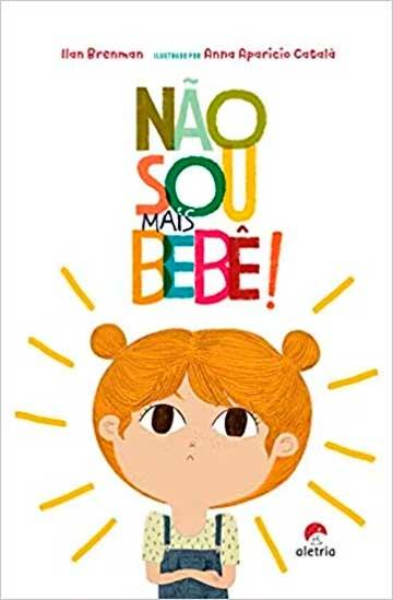 Não sou mais bebê! (escritor Illan Brenman, ilustrações Anna Aparicio Català, editora Aletria)