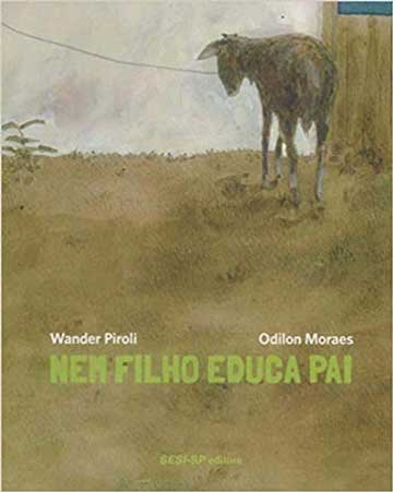 Nem filho educa pai (autor Wander Piroli, ilustrações Odilon Moraes, editora SESI-SP)