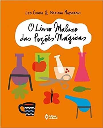 O livro maluco das poções mágicas (escrito Leo Cunha, ilustrações Mariana Massarani, Editora do Brasil)