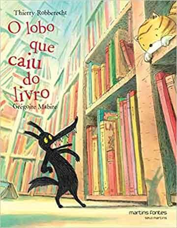O lobo que caiu do livro (escritor Thierry Robberecht, ilustrações Thierry Robberecht, editora Martins Fontes)