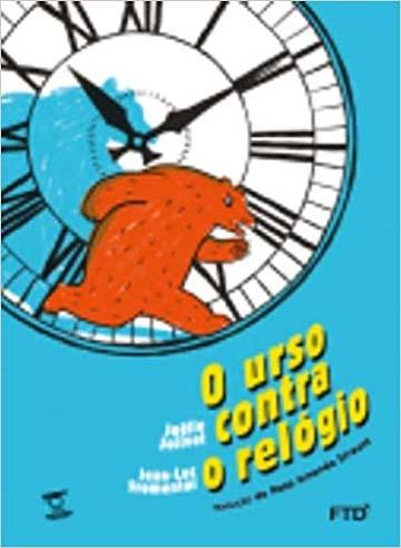 O urso contra o relógio (escritor Jean-Luc Fromental, ilustrações Joëlle Jolivet, tradução Rosa Amanda Strausz, editora FTD)